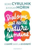Dialogue sur notre nature humaine ; l'unité dans la diversité Boris Cyrulnik, Edgar Morin