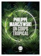 Un corps tropical Philippe Marczewski