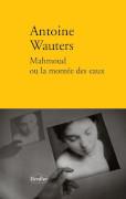 Mahmoud ou la montée des eaux Antoine Wauters
