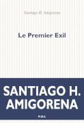 Le premier exil Santiago Horacio Amigorena